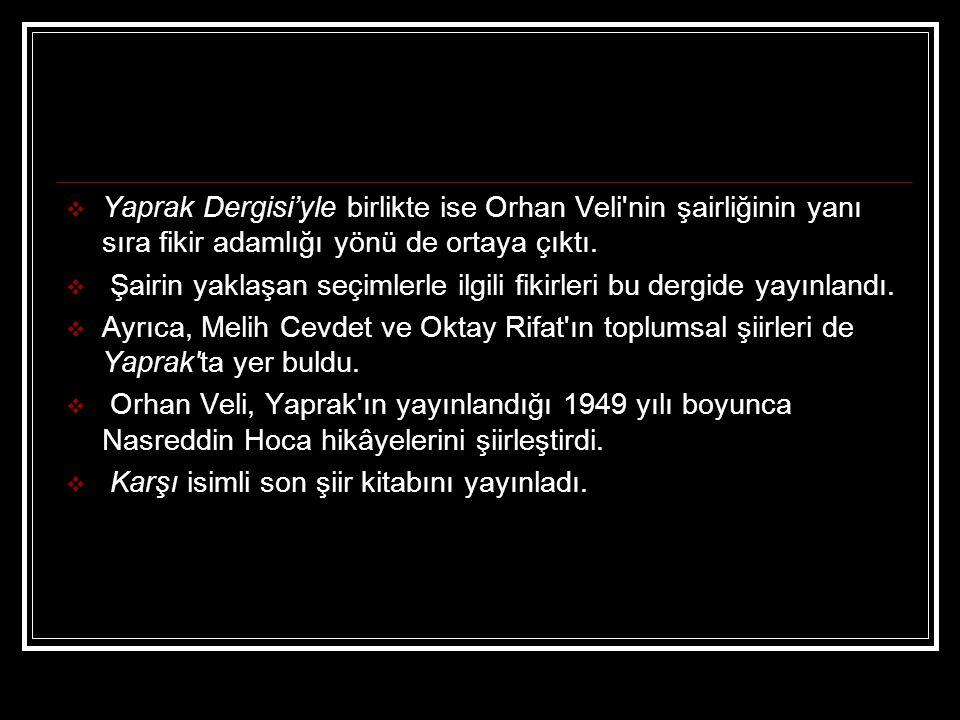  Yaprak Dergisi'yle birlikte ise Orhan Veli'nin şairliğinin yanı sıra fikir adamlığı yönü de ortaya çıktı.  Şairin yaklaşan seçimlerle ilgili fikirl