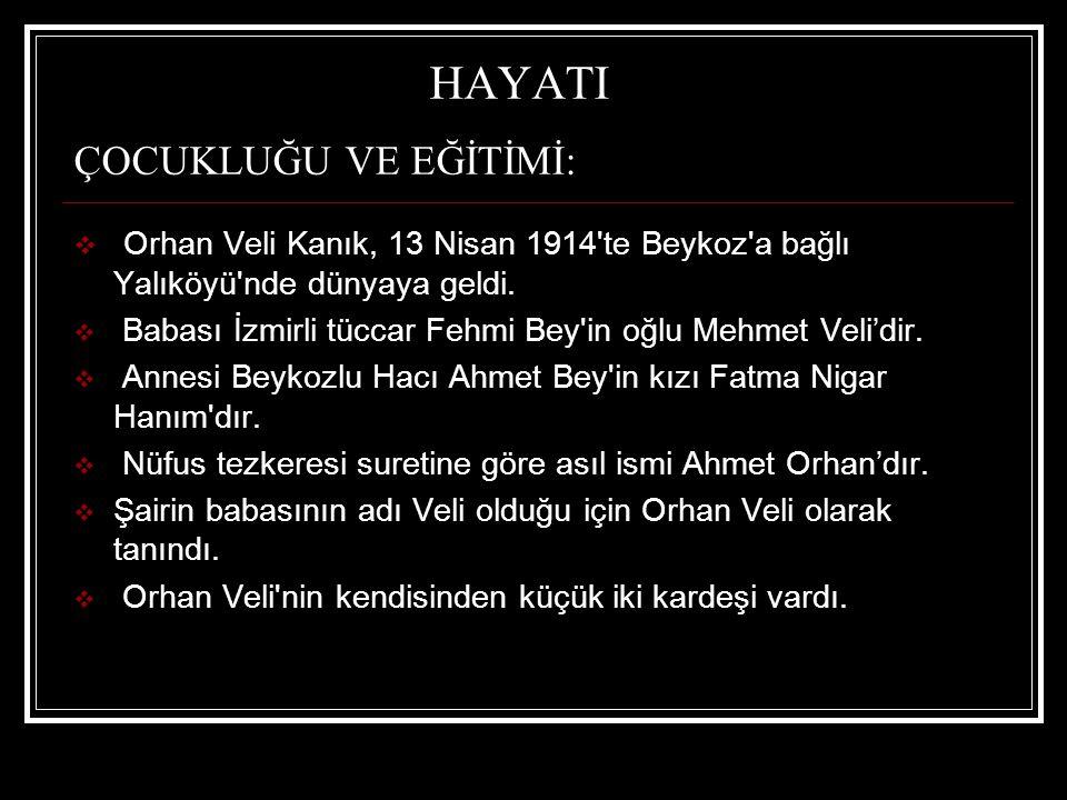  Orhan Veli nin çocukluğu Beykoz, Beşiktaş ve Cihangir de geçti.