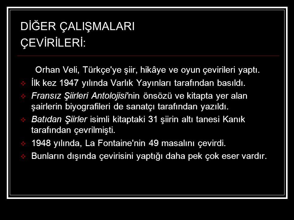 DİĞER ÇALIŞMALARI ÇEVİRİLERİ: Orhan Veli, Türkçe'ye şiir, hikâye ve oyun çevirileri yaptı.  İlk kez 1947 yılında Varlık Yayınları tarafından basıldı.
