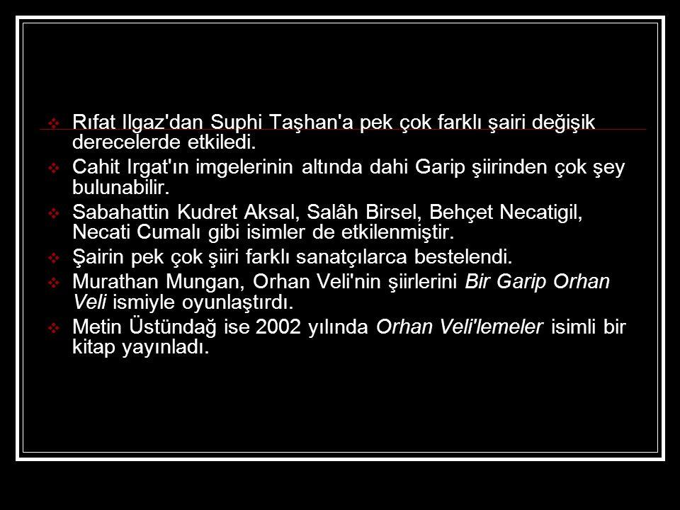  Rıfat Ilgaz'dan Suphi Taşhan'a pek çok farklı şairi değişik derecelerde etkiledi.  Cahit Irgat'ın imgelerinin altında dahi Garip şiirinden çok şey