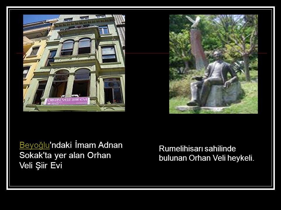 BeyoğluBeyoğlu'ndaki İmam Adnan Sokak'ta yer alan Orhan Veli Şiir Evi Rumelihisarı sahilinde bulunan Orhan Veli heykeli.