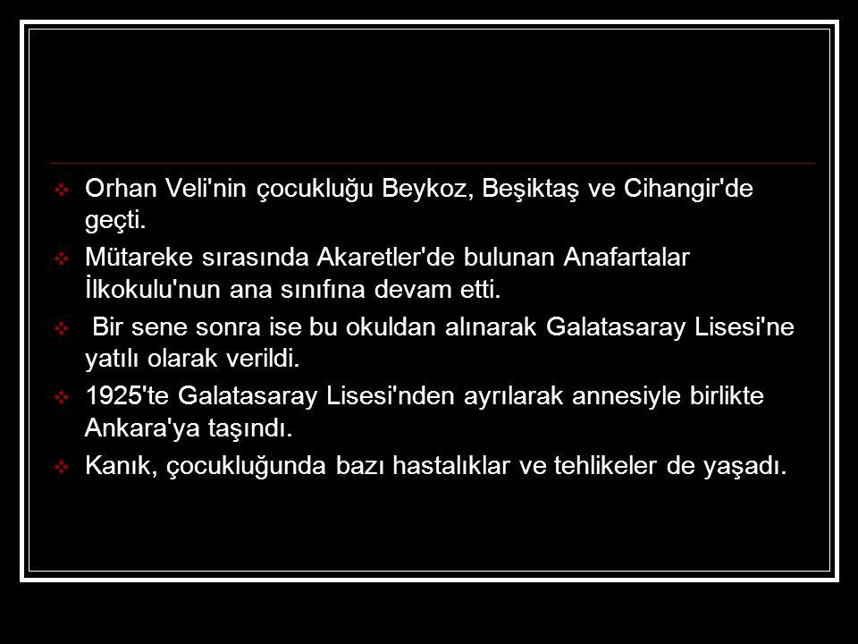  Orhan Veli'nin çocukluğu Beykoz, Beşiktaş ve Cihangir'de geçti.  Mütareke sırasında Akaretler'de bulunan Anafartalar İlkokulu'nun ana sınıfına deva