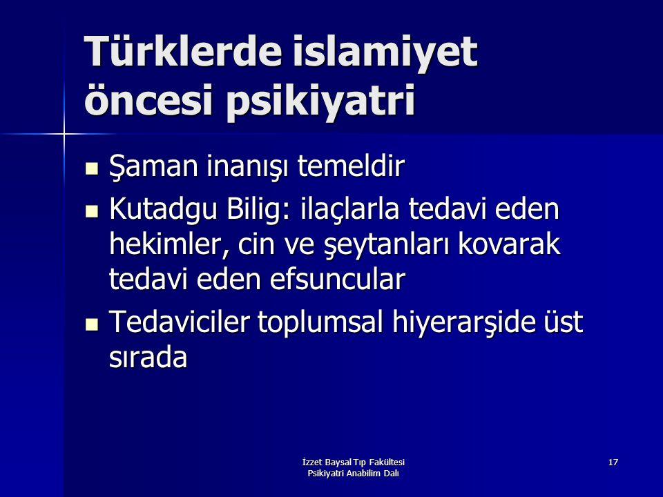 İzzet Baysal Tıp Fakültesi Psikiyatri Anabilim Dalı 17 Türklerde islamiyet öncesi psikiyatri Şaman inanışı temeldir Şaman inanışı temeldir Kutadgu Bil