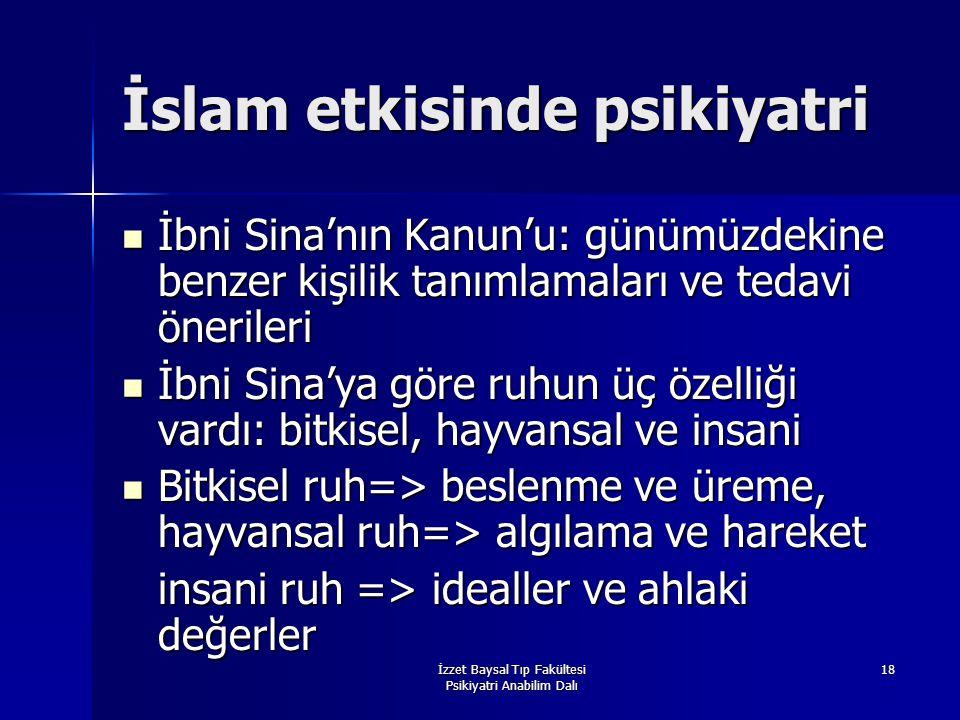 İzzet Baysal Tıp Fakültesi Psikiyatri Anabilim Dalı 18 İslam etkisinde psikiyatri İbni Sina'nın Kanun'u: günümüzdekine benzer kişilik tanımlamaları ve