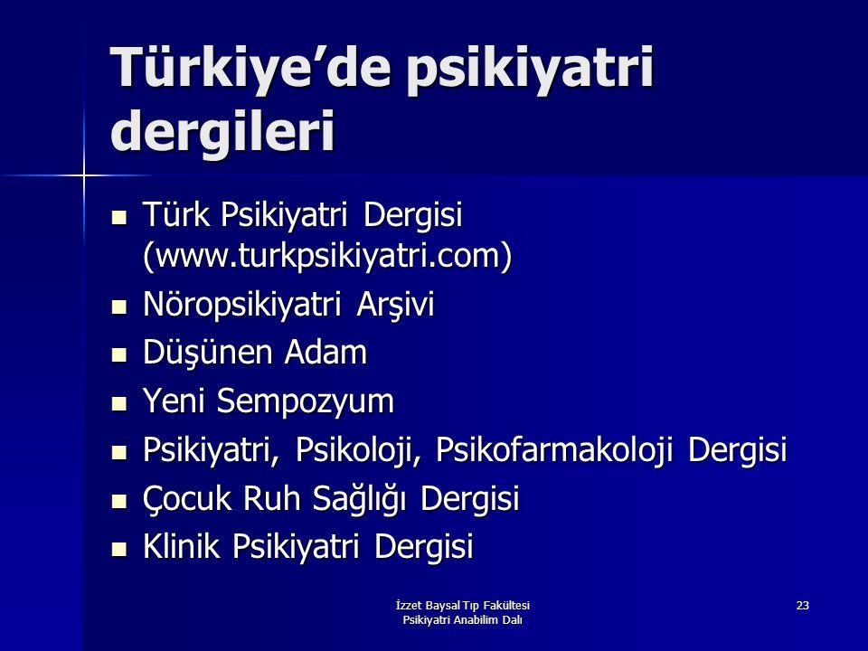 İzzet Baysal Tıp Fakültesi Psikiyatri Anabilim Dalı 23 Türkiye'de psikiyatri dergileri Türk Psikiyatri Dergisi (www.turkpsikiyatri.com) Türk Psikiyatr