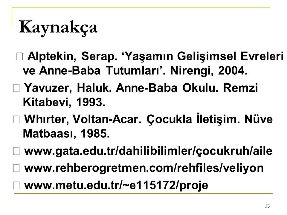 Kaynakça  Alptekin, Serap. 'Yaşamın Gelişimsel Evreleri ve Anne-Baba Tutumları'. Nirengi, 2004.  Yavuzer, Haluk. Anne-Baba Okulu. Remzi Kitabevi, 19