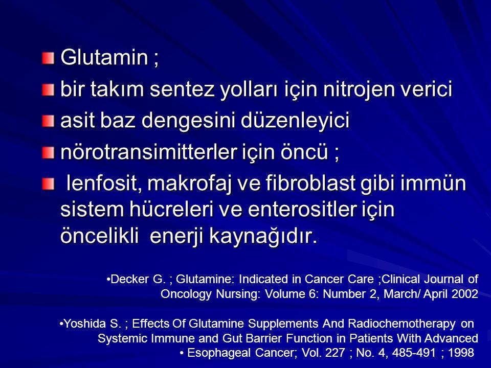 Glutamin ; bir takım sentez yolları için nitrojen verici asit baz dengesini düzenleyici nörotransimitterler için öncü ; lenfosit, makrofaj ve fibroblast gibi immün sistem hücreleri ve enterositler için öncelikli enerji kaynağıdır.