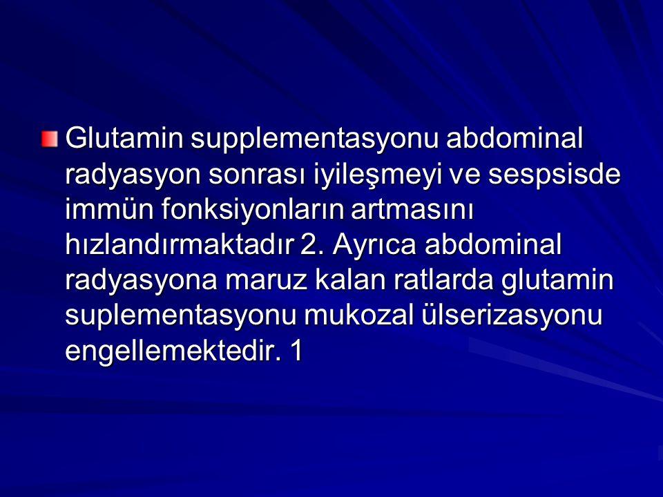 Glutamin supplementasyonu abdominal radyasyon sonrası iyileşmeyi ve sespsisde immün fonksiyonların artmasını hızlandırmaktadır 2. Ayrıca abdominal rad