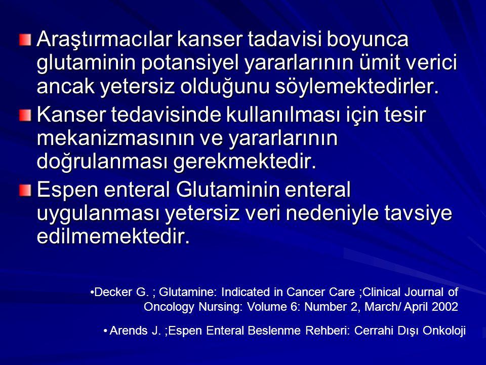 Araştırmacılar kanser tadavisi boyunca glutaminin potansiyel yararlarının ümit verici ancak yetersiz olduğunu söylemektedirler. Kanser tedavisinde kul