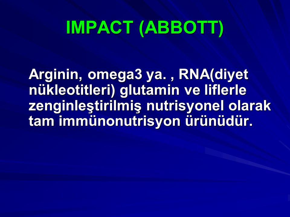 IMPACT (ABBOTT) Arginin, omega3 ya., RNA(diyet nükleotitleri) glutamin ve liflerle zenginleştirilmiş nutrisyonel olarak tam immünonutrisyon ürünüdür.