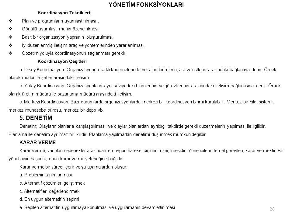 YÖNETİM FONKSİYONLARI Koordinasyon Teknikleri;  Plan ve programların uyumlaştırılması,  Gönüllü uyumlaştırmanın özendirilmesi,  Basit bir organizas