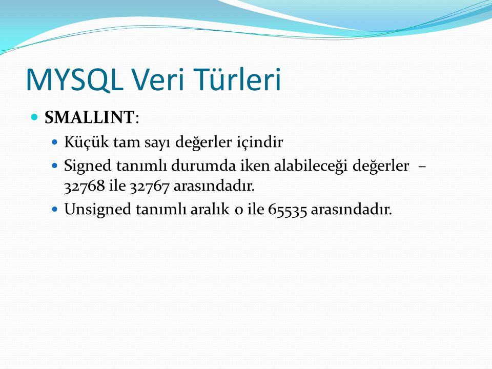 MYSQL Veri Türleri SMALLINT: Küçük tam sayı değerler içindir Signed tanımlı durumda iken alabileceği değerler – 32768 ile 32767 arasındadır. Unsigned