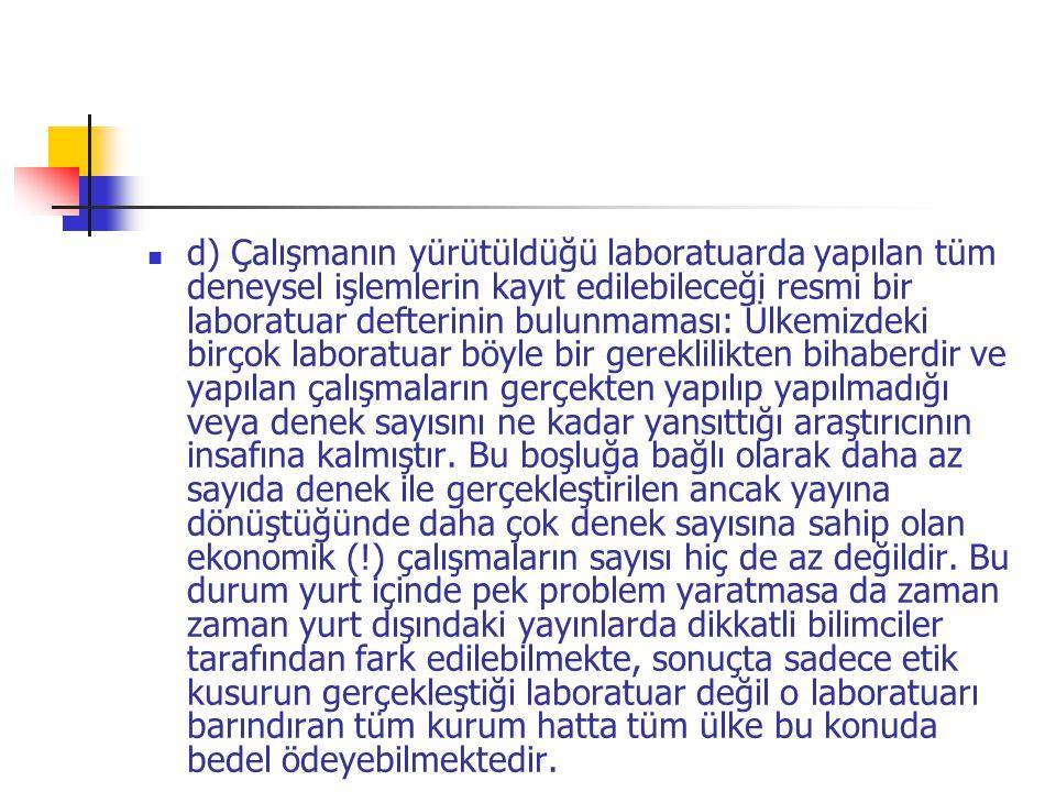 d) Çalışmanın yürütüldüğü laboratuarda yapılan tüm deneysel işlemlerin kayıt edilebileceği resmi bir laboratuar defterinin bulunmaması: Ülkemizdeki bi
