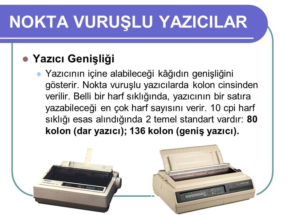 NOKTA VURUŞLU YAZICILAR Yazıcı Genişliği Yazıcının içine alabileceği kâğıdın genişliğini gösterir. Nokta vuruşlu yazıcılarda kolon cinsinden verilir.