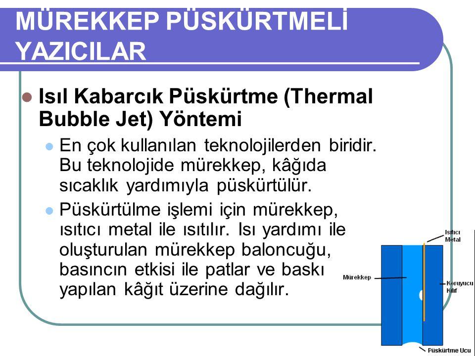 MÜREKKEP PÜSKÜRTMELİ YAZICILAR Isıl Kabarcık Püskürtme (Thermal Bubble Jet) Yöntemi En çok kullanılan teknolojilerden biridir. Bu teknolojide mürekkep