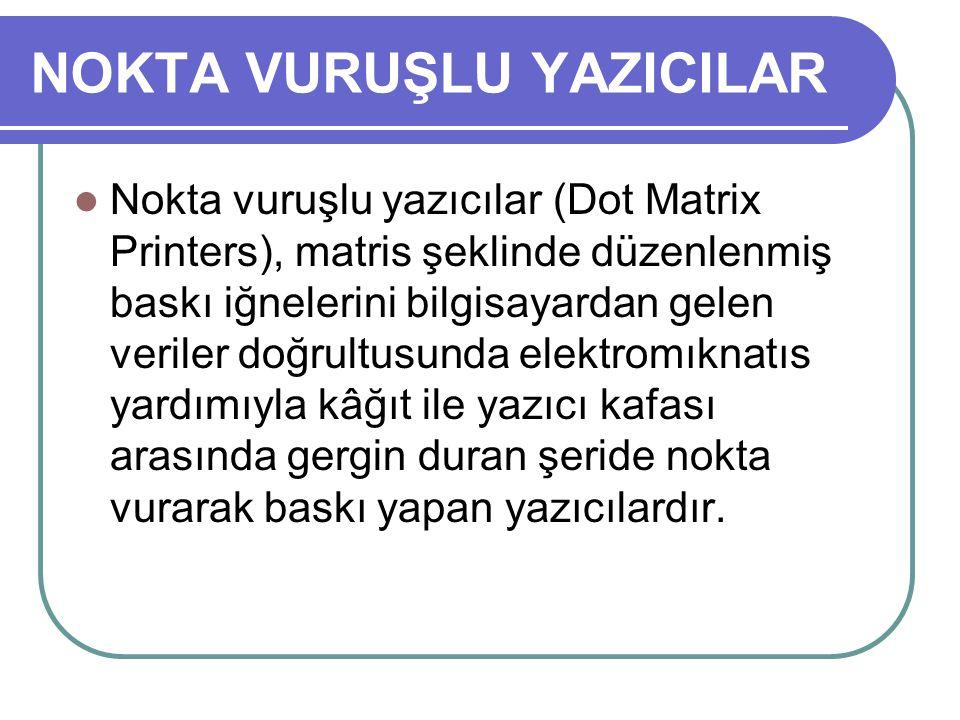 NOKTA VURUŞLU YAZICILAR Nokta vuruşlu yazıcılar (Dot Matrix Printers), matris şeklinde düzenlenmiş baskı iğnelerini bilgisayardan gelen veriler doğrul