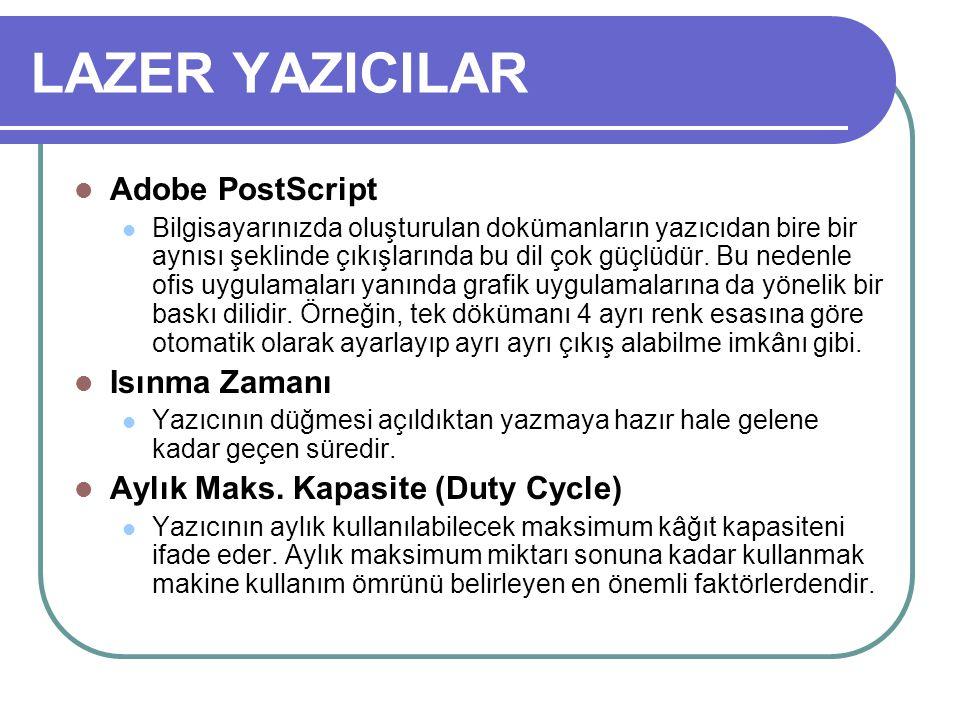 LAZER YAZICILAR Adobe PostScript Bilgisayarınızda oluşturulan dokümanların yazıcıdan bire bir aynısı şeklinde çıkışlarında bu dil çok güçlüdür. Bu ned