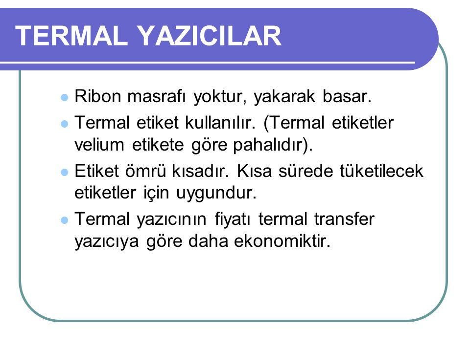 TERMAL YAZICILAR Ribon masrafı yoktur, yakarak basar. Termal etiket kullanılır. (Termal etiketler velium etikete göre pahalıdır). Etiket ömrü kısadır.