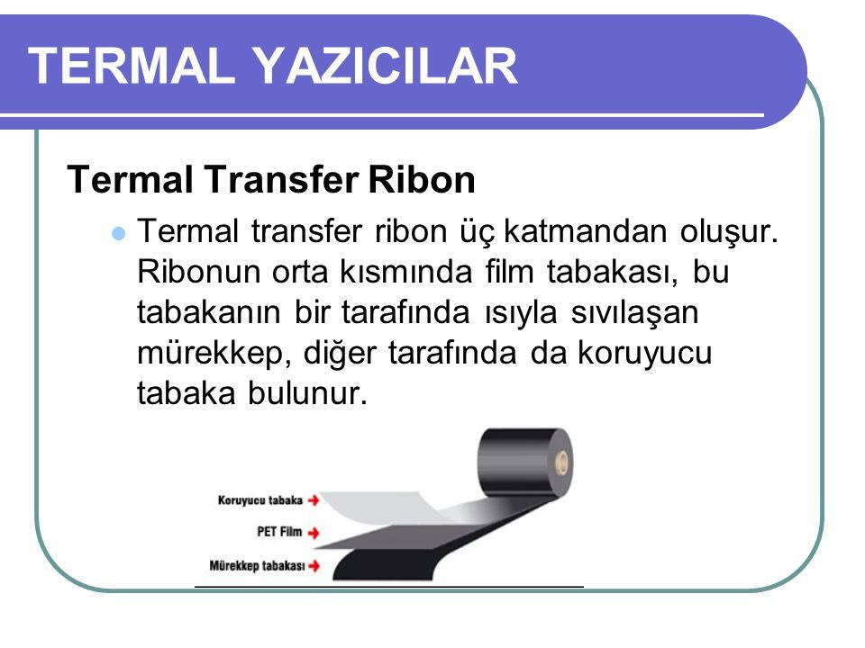 TERMAL YAZICILAR Termal Transfer Ribon Termal transfer ribon üç katmandan oluşur. Ribonun orta kısmında film tabakası, bu tabakanın bir tarafında ısıy