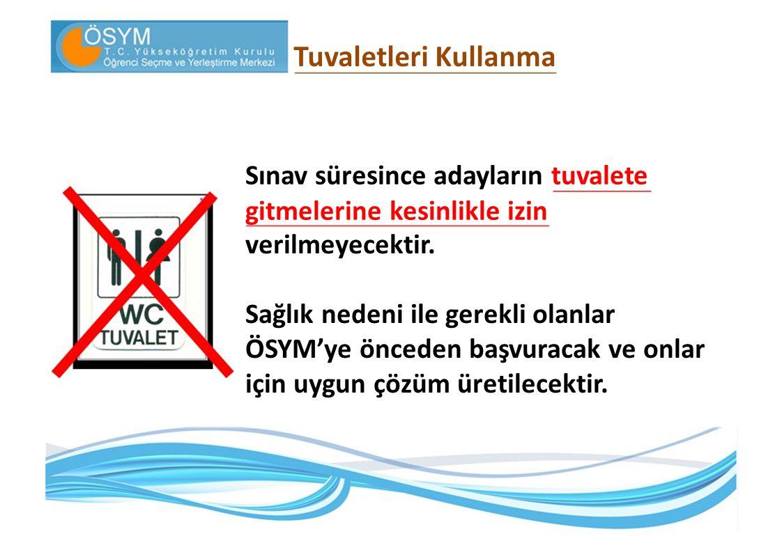 Tuvaletleri Kullanma Sınav süresince adayların tuvalete gitmelerine kesinlikle izin verilmeyecektir. Sağlık nedeni ile gerekli olanlar ÖSYM'ye önceden