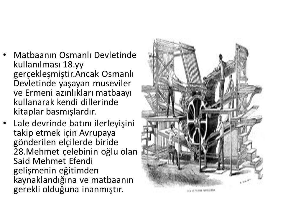 Matbaanın Osmanlı Devletinde kullanılması 18.yy gerçekleşmiştir.Ancak Osmanlı Devletinde yaşayan museviler ve Ermeni azınlıkları matbaayı kullanarak k
