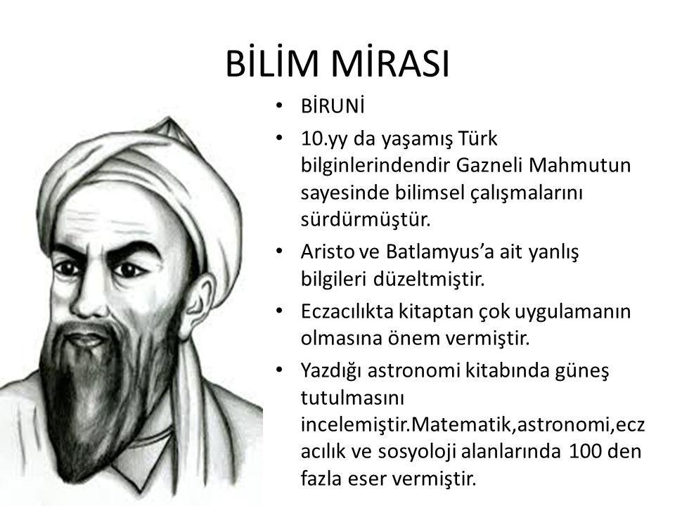 BİLİM MİRASI BİRUNİ 10.yy da yaşamış Türk bilginlerindendir Gazneli Mahmutun sayesinde bilimsel çalışmalarını sürdürmüştür. Aristo ve Batlamyus'a ait
