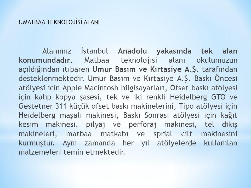 3.MATBAA TEKNOLOJİSİ ALANI Alanımız İstanbul Anadolu yakasında tek alan konumundadır. Matbaa teknolojisi alanı okulumuzun açıldığından itibaren Umur B