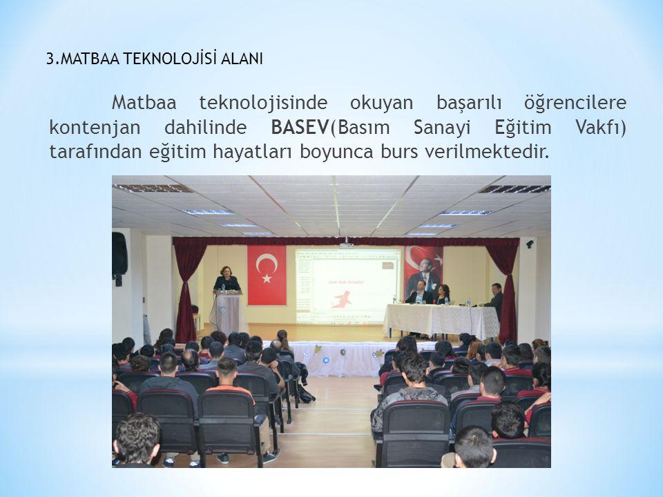 3.MATBAA TEKNOLOJİSİ ALANI Matbaa teknolojisinde okuyan başarılı öğrencilere kontenjan dahilinde BASEV(Basım Sanayi Eğitim Vakfı) tarafından eğitim ha