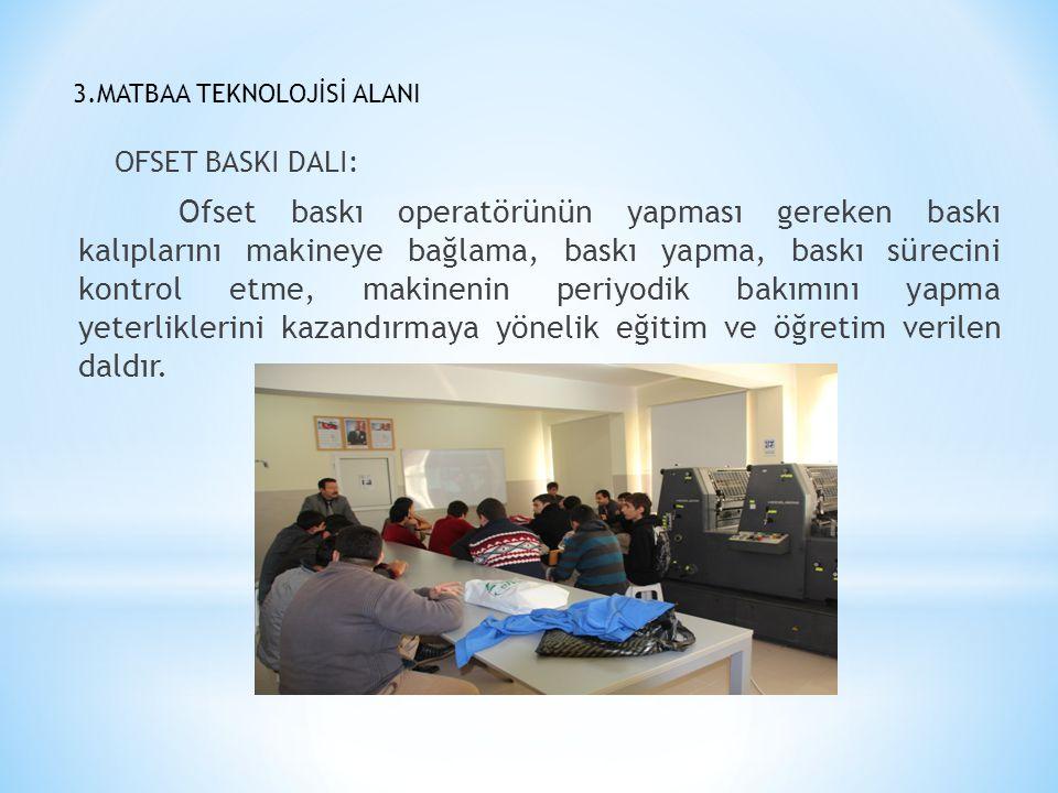 3.MATBAA TEKNOLOJİSİ ALANI OFSET BASKI DALI: Ofset baskı operatörünün yapması gereken baskı kalıplarını makineye bağlama, baskı yapma, baskı sürecini