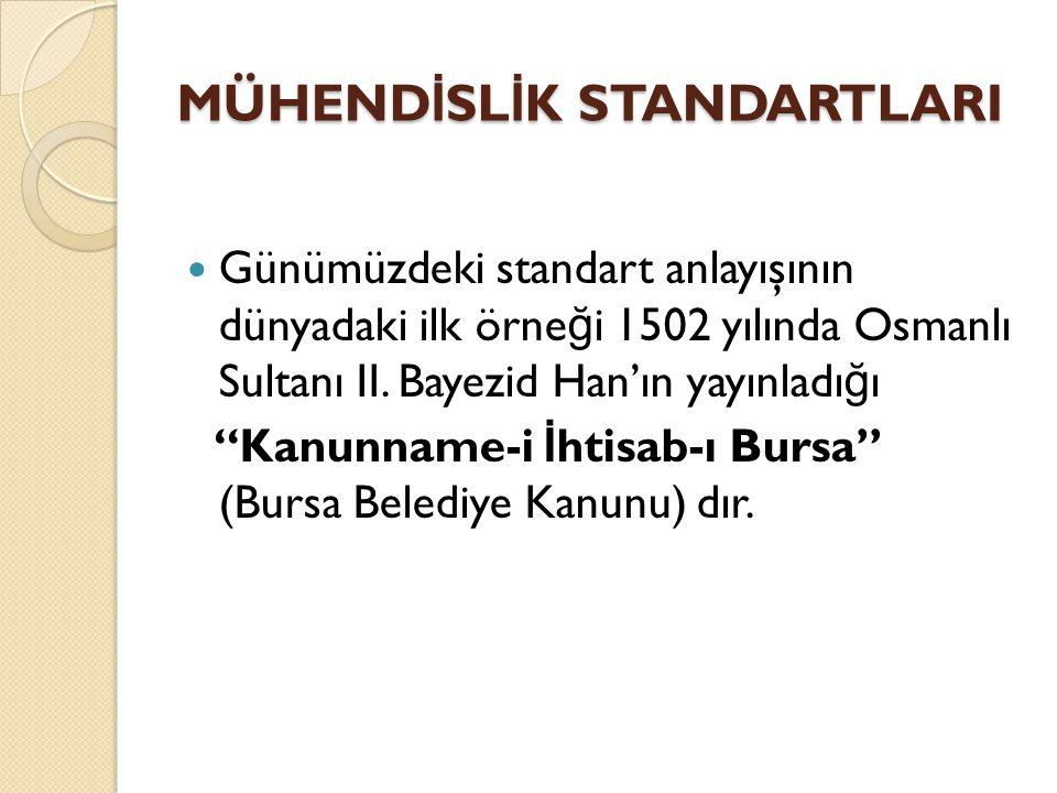 """Günümüzdeki standart anlayışının dünyadaki ilk örne ğ i 1502 yılında Osmanlı Sultanı II. Bayezid Han'ın yayınladı ğ ı """"Kanunname-i İ htisab-ı Bursa"""" ("""