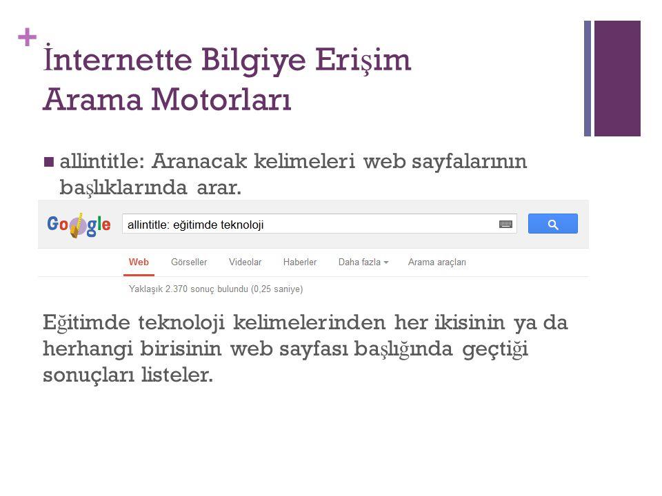 + İ nternette Bilgiye Eri ş im Arama Motorları allintitle: Aranacak kelimeleri web sayfalarının ba ş lıklarında arar. E ğ itimde teknoloji kelimelerin