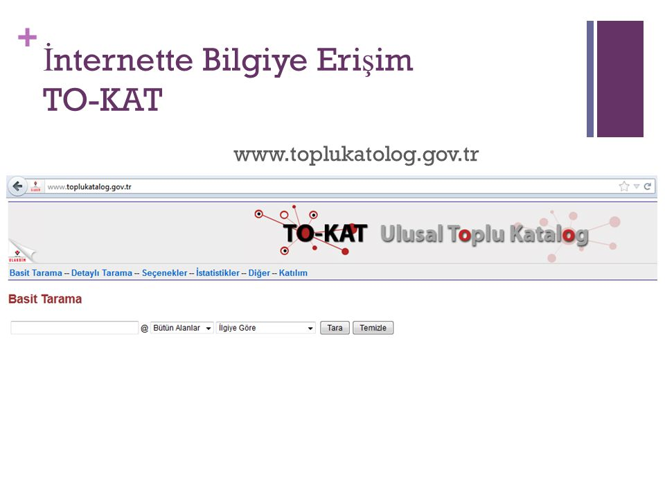 + İ nternette Bilgiye Eri ş im TO-KAT www.toplukatolog.gov.tr