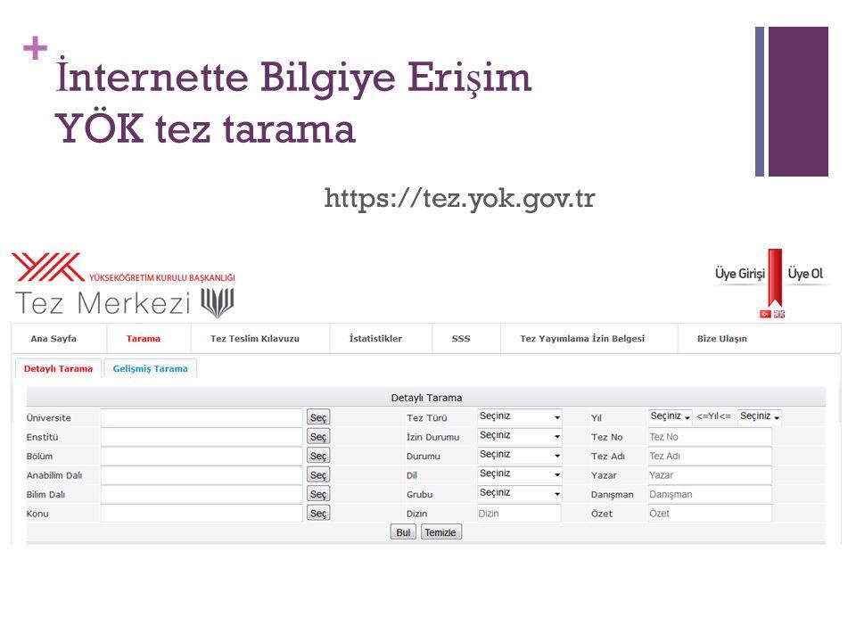 + İ nternette Bilgiye Eri ş im YÖK tez tarama https://tez.yok.gov.tr