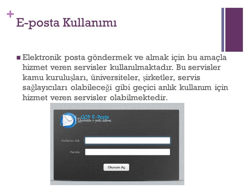 + E-posta Kullanımı Elektronik posta göndermek ve almak için bu amaçla hizmet veren servisler kullanılmaktadır. Bu servisler kamu kurulu ş ları, ünive