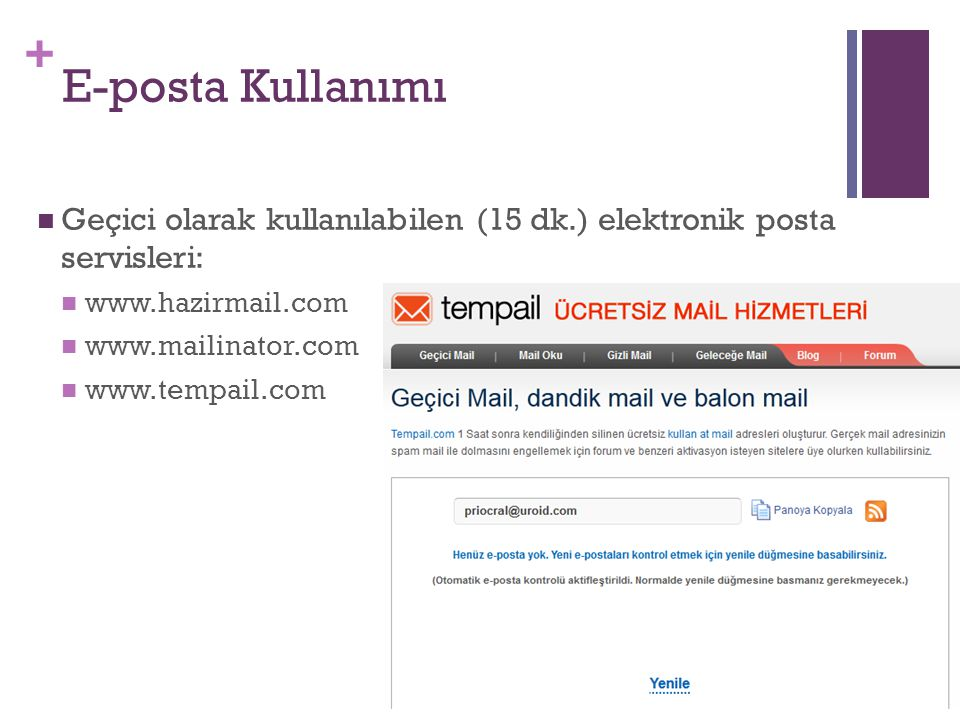 + E-posta Kullanımı Geçici olarak kullanılabilen (15 dk.) elektronik posta servisleri: www.hazirmail.com www.mailinator.com www.tempail.com