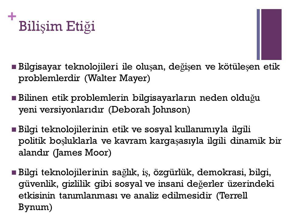 + Bili ş im Eti ğ i Bilgisayar teknolojileri ile olu ş an, de ğ i ş en ve kötüle ş en etik problemlerdir (Walter Mayer) Bilinen etik problemlerin bilg