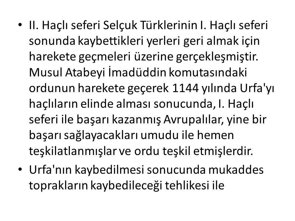II. Haçlı seferi Selçuk Türklerinin I. Haçlı seferi sonunda kaybettikleri yerleri geri almak için harekete geçmeleri üzerine gerçekleşmiştir. Musul At