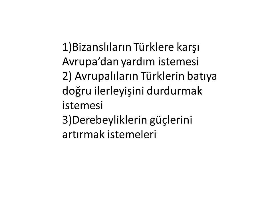 1)Bizanslıların Türklere karşı Avrupa'dan yardım istemesi 2) Avrupalıların Türklerin batıya doğru ilerleyişini durdurmak istemesi 3)Derebeyliklerin gü