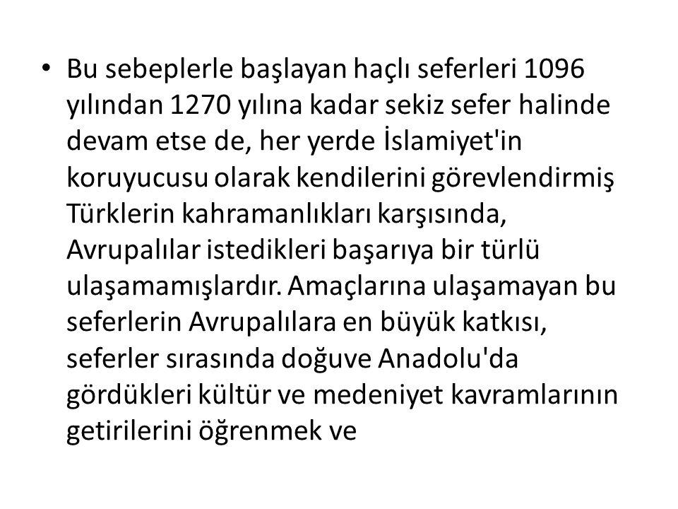 Bu sebeplerle başlayan haçlı seferleri 1096 yılından 1270 yılına kadar sekiz sefer halinde devam etse de, her yerde İslamiyet'in koruyucusu olarak ken