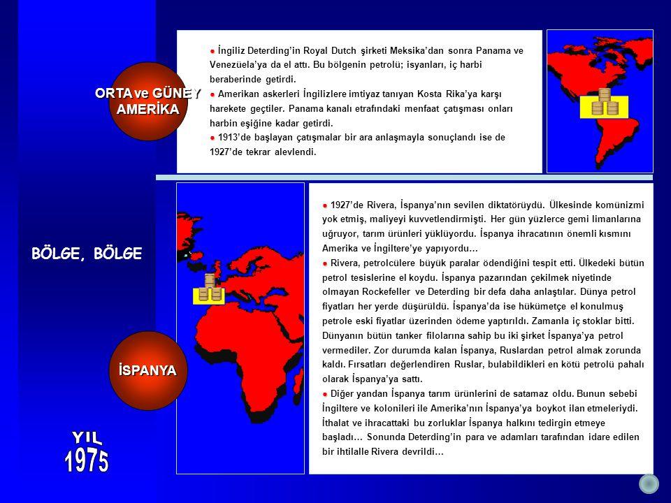 BÖLGE, BÖLGE ● ● İngiliz Deterding'in Royal Dutch şirketi Meksika'dan sonra Panama ve Venezüela'ya da el attı. Bu bölgenin petrolü; isyanları, iç harb