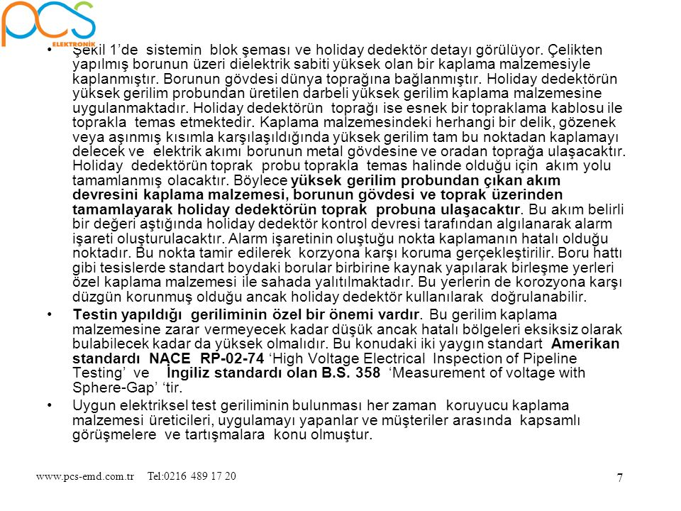 www.pcs-emd.com.tr Tel:0216 489 17 20 18 Osiloskopla Ölçüm ve yorumlama Genlik ölçümü Frekans ölçümü Gerilim ayarı Kısa devre durumu İzo-Test 527 ile pratik çalışma Cihazın parçaları Kaplama hatalarının bulunması Çıkış geriliminin ayarlanması