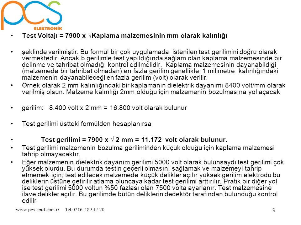 www.pcs-emd.com.tr Tel:0216 489 17 20 9 Test Voltajı = 7900 x √Kaplama malzemesinin mm olarak kalınlığı şeklinde verilmiştir. Bu formül bir çok uygula