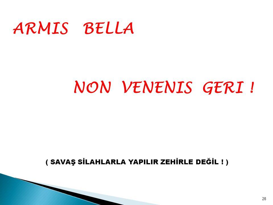 ARMIS BELLA NON VENENIS GERI ! ( SAVAŞ SİLAHLARLA YAPILIR ZEHİRLE DEĞİL ! ) 28