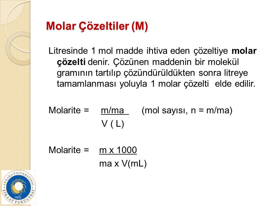 Molar Çözeltiler (M) Litresinde 1 mol madde ihtiva eden çözeltiye molar çözelti denir. Çözünen maddenin bir molekül gramının tartılıp çözündürüldükten
