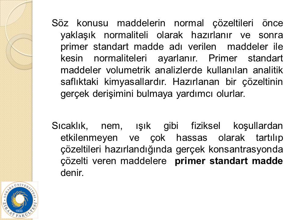 Söz konusu maddelerin normal çözeltileri önce yaklaşık normaliteli olarak hazırlanır ve sonra primer standart madde adı verilen maddeler ile kesin nor