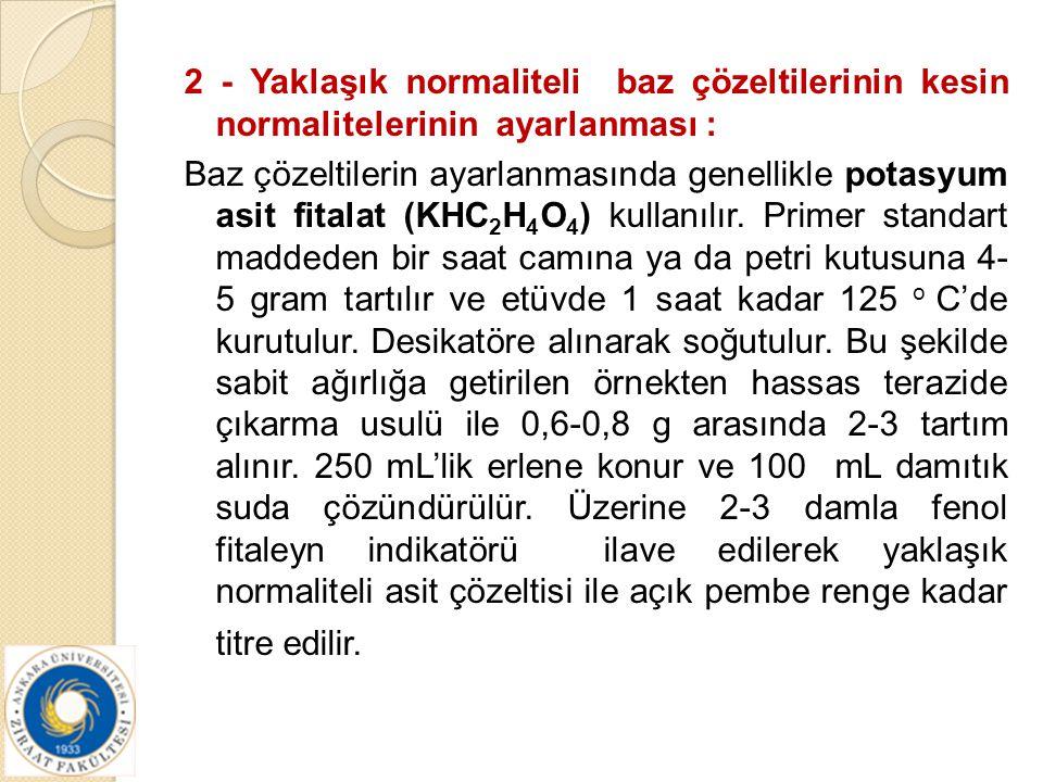 2 - Yaklaşık normaliteli baz çözeltilerinin kesin normalitelerinin ayarlanması : Baz çözeltilerin ayarlanmasında genellikle potasyum asit fitalat (KHC