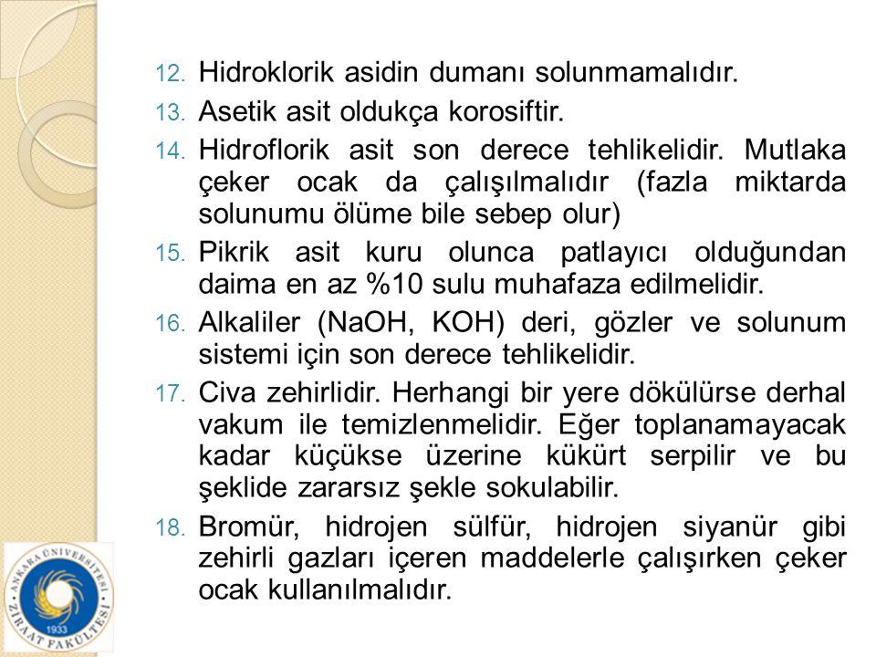 12. Hidroklorik asidin dumanı solunmamalıdır. 13. Asetik asit oldukça korosiftir. 14. Hidroflorik asit son derece tehlikelidir. Mutlaka çeker ocak da