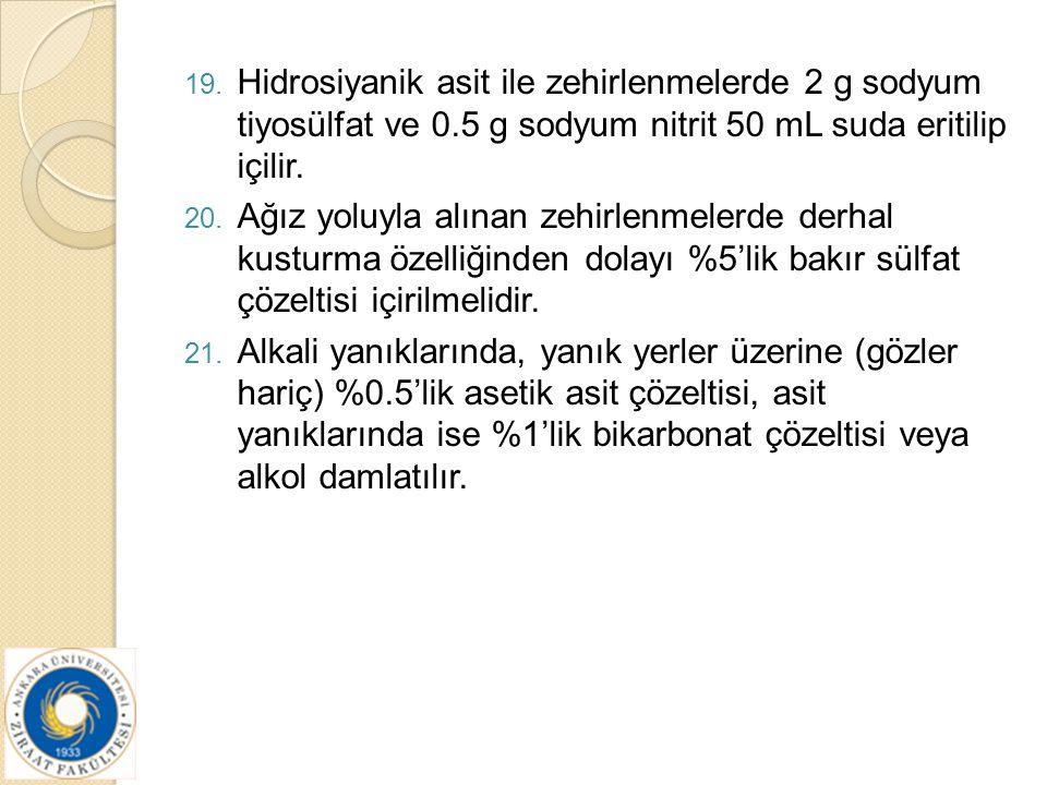 19. Hidrosiyanik asit ile zehirlenmelerde 2 g sodyum tiyosülfat ve 0.5 g sodyum nitrit 50 mL suda eritilip içilir. 20. Ağız yoluyla alınan zehirlenmel