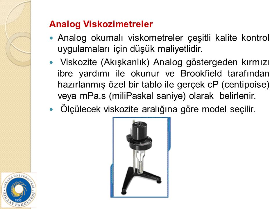 Analog Viskozimetreler Analog okumalı viskometreler çeşitli kalite kontrol uygulamaları için düşük maliyetlidir. Viskozite (Akışkanlık) Analog gösterg