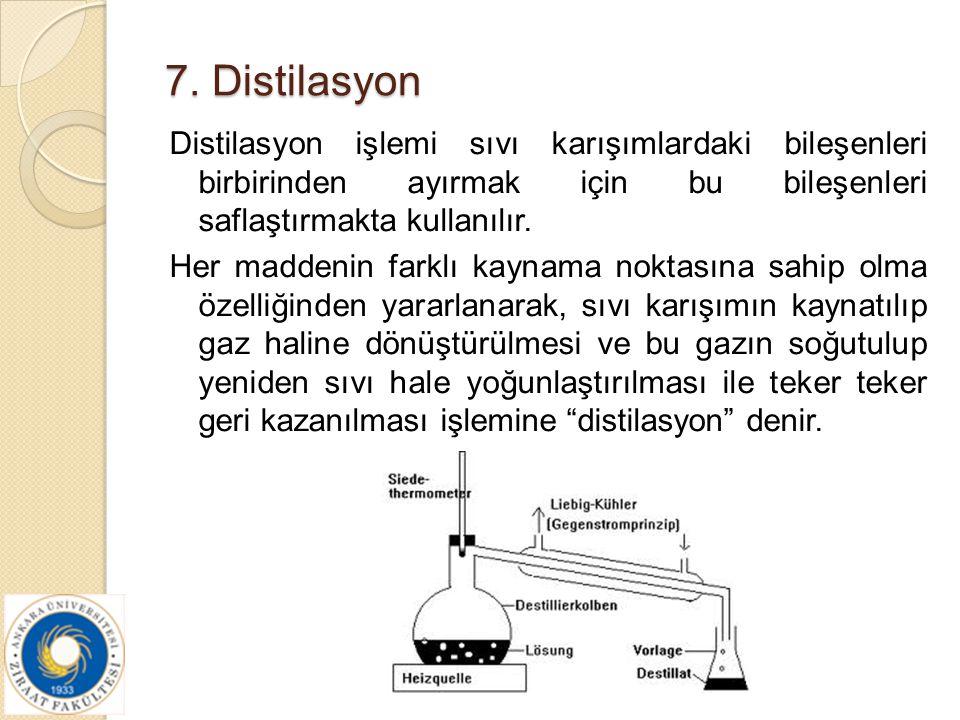 7. Distilasyon Distilasyon işlemi sıvı karışımlardaki bileşenleri birbirinden ayırmak için bu bileşenleri saflaştırmakta kullanılır. Her maddenin fark